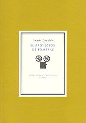 Este sábado 8 a las 19:00 h. en el salón de actos de la Universidad Popular de Trujillo La Coria, tendrá lugar la presentación  del libro El proyector de sombras del poeta trujillano Daniel Casado.